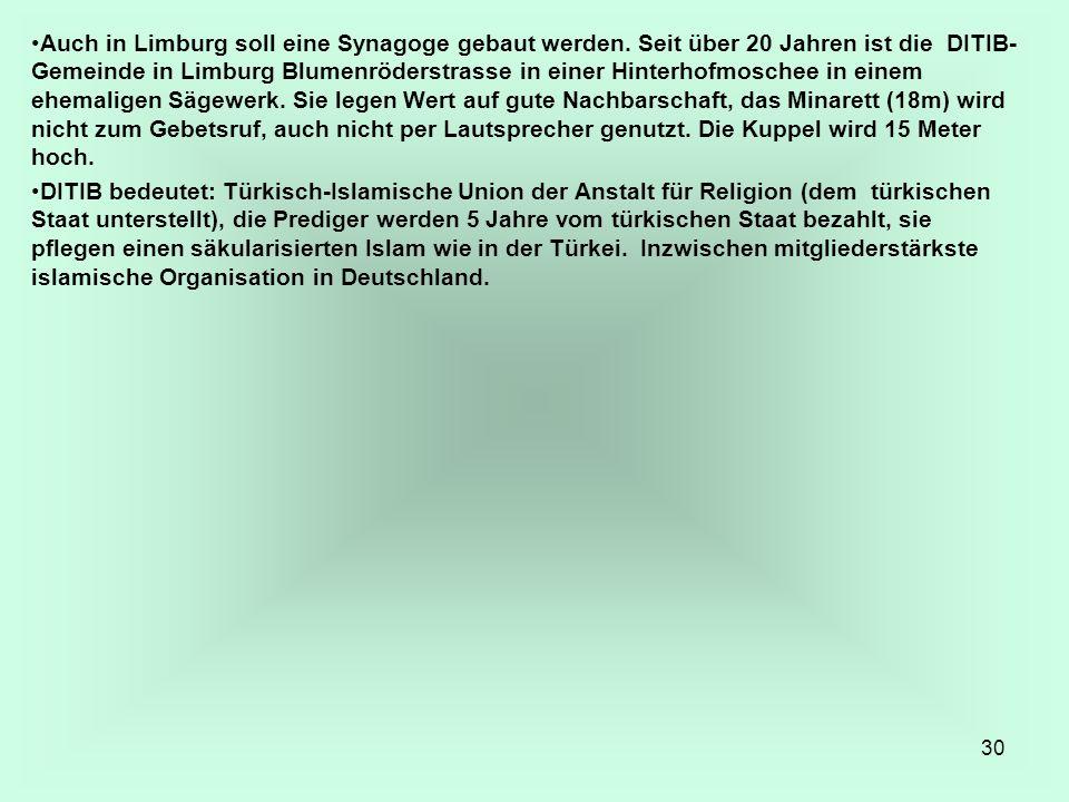 30 Auch in Limburg soll eine Synagoge gebaut werden. Seit über 20 Jahren ist die DITIB- Gemeinde in Limburg Blumenröderstrasse in einer Hinterhofmosch