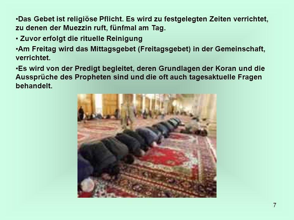 7 Das Gebet ist religiöse Pflicht. Es wird zu festgelegten Zeiten verrichtet, zu denen der Muezzin ruft, fünfmal am Tag. Zuvor erfolgt die rituelle Re