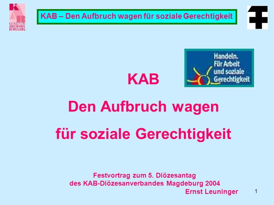 1 KAB – Den Aufbruch wagen für soziale Gerechtigkeit KAB Den Aufbruch wagen für soziale Gerechtigkeit Festvortrag zum 5.