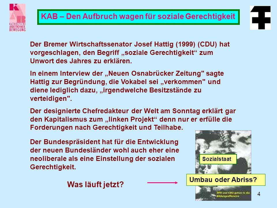 4 KAB – Den Aufbruch wagen für soziale Gerechtigkeit Der Bremer Wirtschaftssenator Josef Hattig (1999) (CDU) hat vorgeschlagen, den Begriff soziale Gerechtigkeit zum Unwort des Jahres zu erklären.