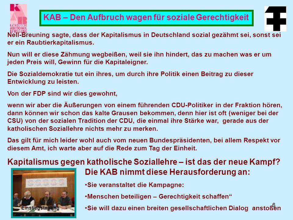 6 KAB – Den Aufbruch wagen für soziale Gerechtigkeit Nell-Breuning sagte, dass der Kapitalismus in Deutschland sozial gezähmt sei, sonst sei er ein Raubtierkapitalismus.