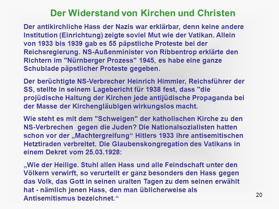 20 Der Widerstand von Kirchen und Christen Der antikirchliche Hass der Nazis war erklärbar, denn keine andere Institution (Einrichtung) zeigte soviel