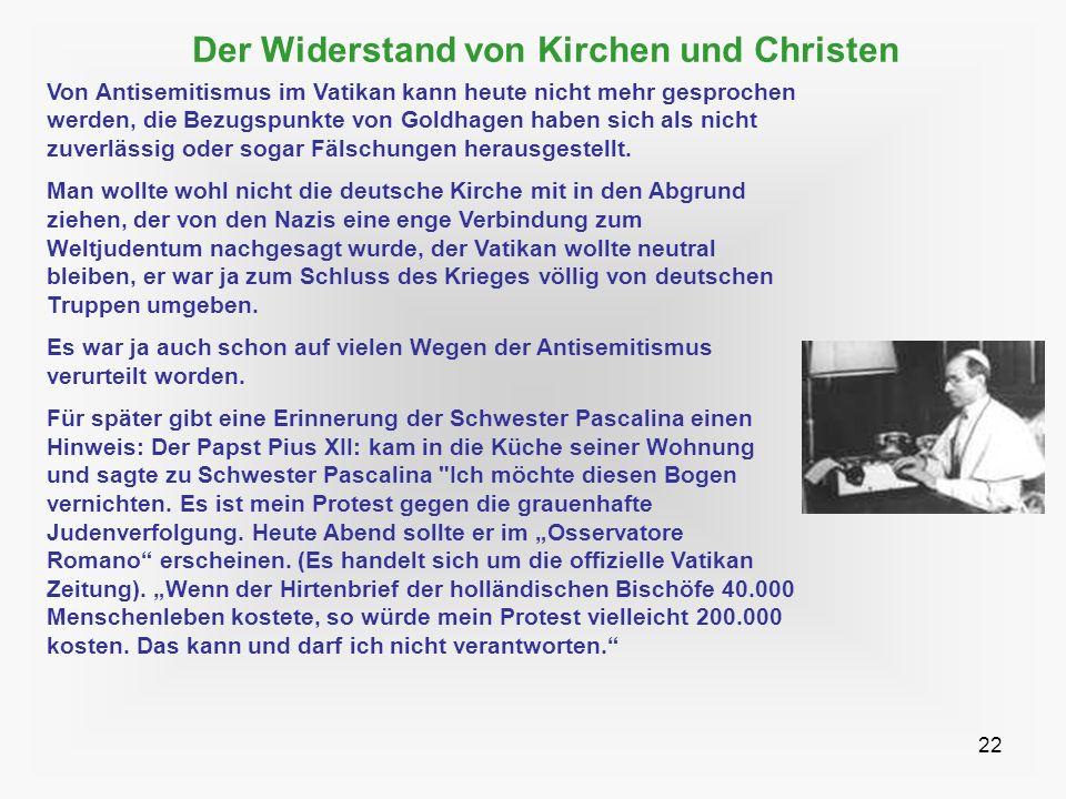 22 Der Widerstand von Kirchen und Christen Von Antisemitismus im Vatikan kann heute nicht mehr gesprochen werden, die Bezugspunkte von Goldhagen haben