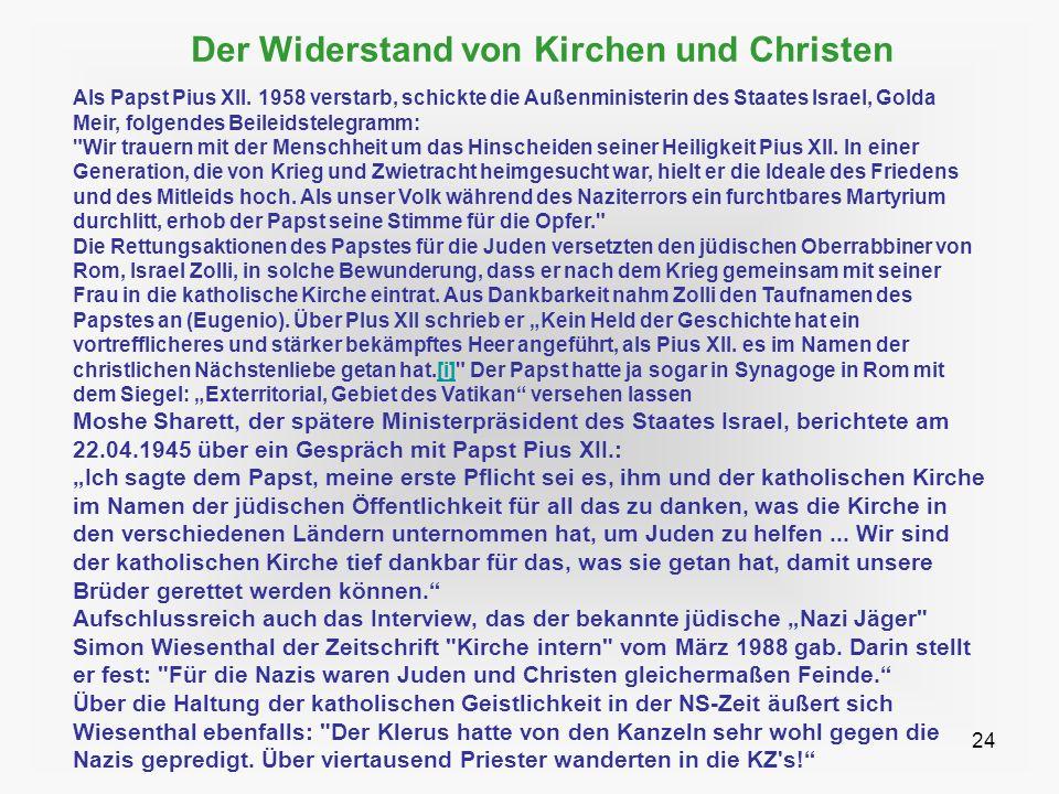 24 Der Widerstand von Kirchen und Christen Als Papst Pius XII. 1958 verstarb, schickte die Außenministerin des Staates Israel, Golda Meir, folgendes B
