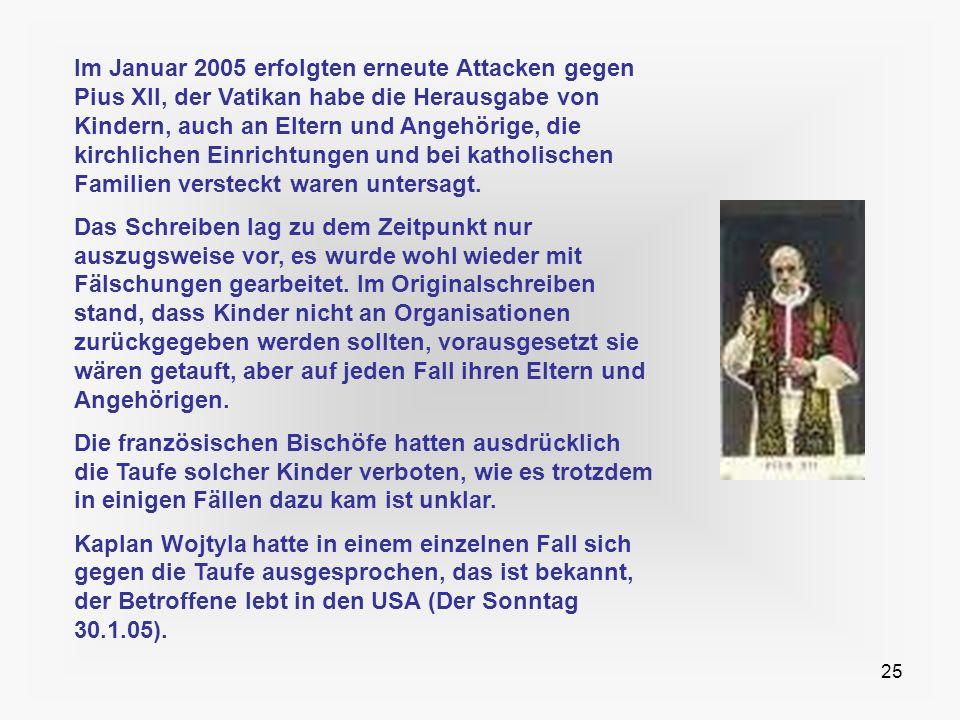 25 Im Januar 2005 erfolgten erneute Attacken gegen Pius XII, der Vatikan habe die Herausgabe von Kindern, auch an Eltern und Angehörige, die kirchlich