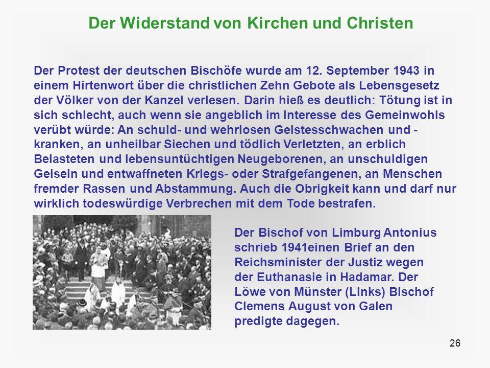 26 Der Widerstand von Kirchen und Christen Der Protest der deutschen Bischöfe wurde am 12. September 1943 in einem Hirtenwort über die christlichen Ze