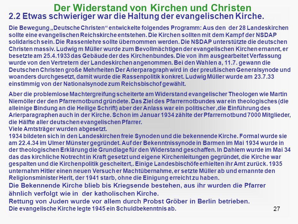 27 Der Widerstand von Kirchen und Christen 2.2 Etwas schwieriger war die Haltung der evangelischen Kirche. Die Bewegung Deutsche Christen entwickelte