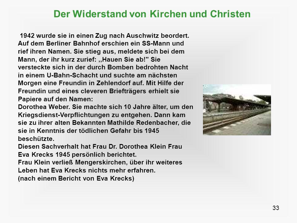 33 Der Widerstand von Kirchen und Christen 1942 wurde sie in einen Zug nach Auschwitz beordert. Auf dem Berliner Bahnhof erschien ein SS-Mann und rief