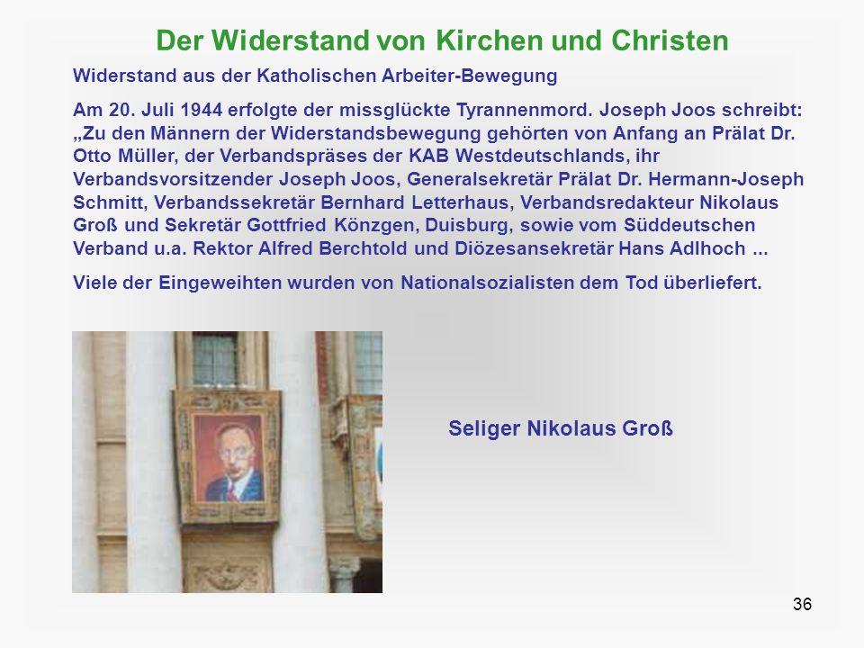 36 Der Widerstand von Kirchen und Christen Widerstand aus der Katholischen Arbeiter-Bewegung Am 20. Juli 1944 erfolgte der missglückte Tyrannenmord. J