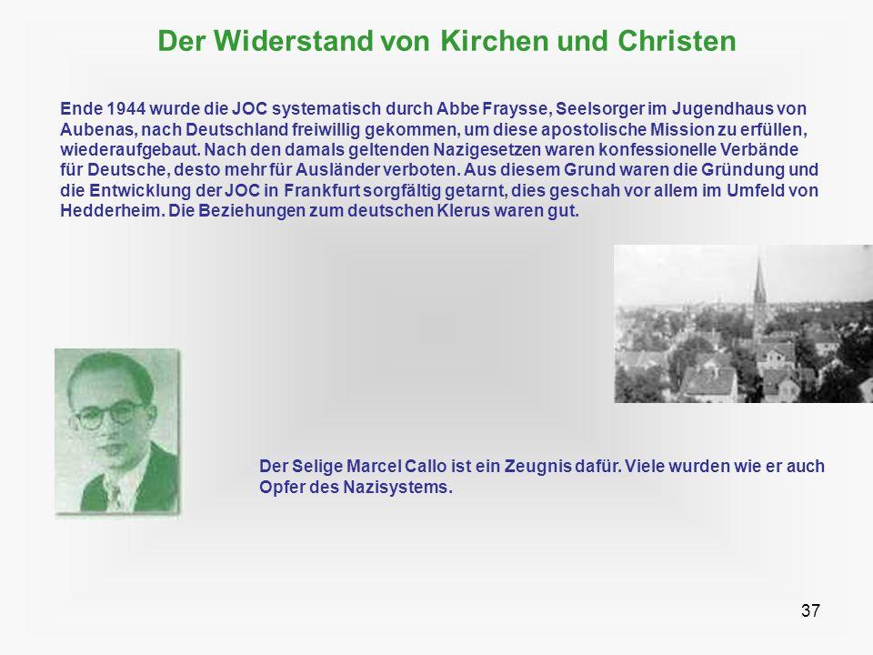 37 Der Widerstand von Kirchen und Christen Ende 1944 wurde die JOC systematisch durch Abbe Fraysse, Seelsorger im Jugendhaus von Aubenas, nach Deutsch