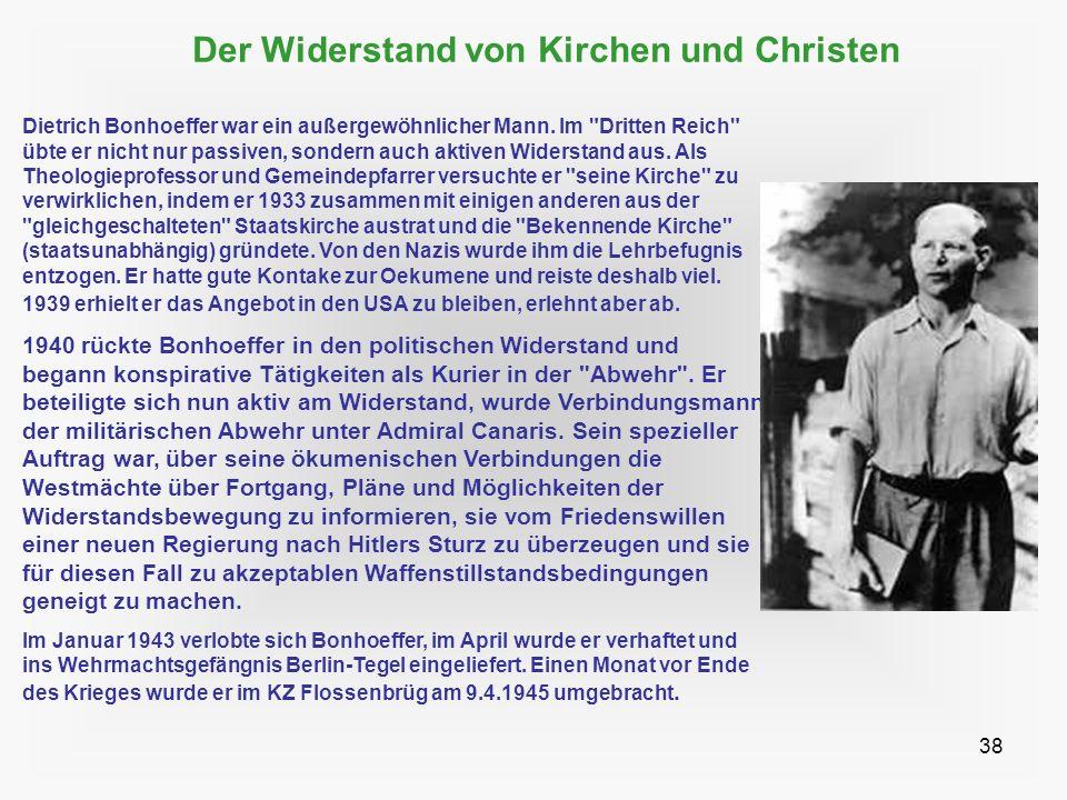 38 Der Widerstand von Kirchen und Christen Dietrich Bonhoeffer war ein außergewöhnlicher Mann. Im