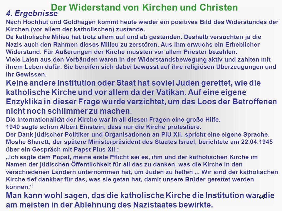 40 Der Widerstand von Kirchen und Christen 4. Ergebnisse Nach Hochhut und Goldhagen kommt heute wieder ein positives Bild des Widerstandes der Kirchen