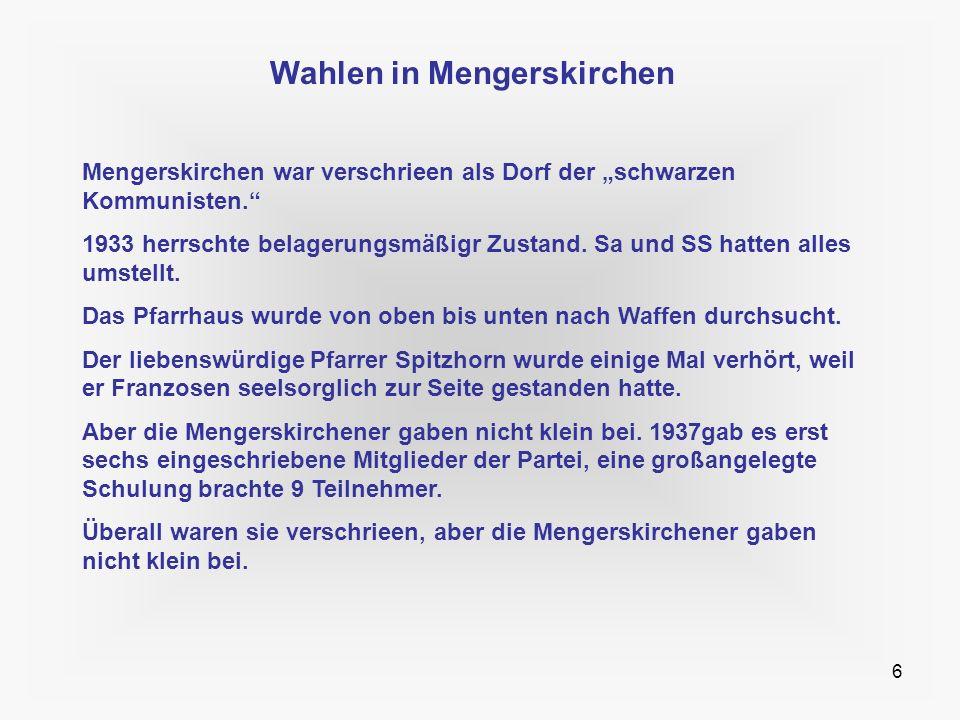 6 Wahlen in Mengerskirchen Mengerskirchen war verschrieen als Dorf der schwarzen Kommunisten. 1933 herrschte belagerungsmäßigr Zustand. Sa und SS hatt