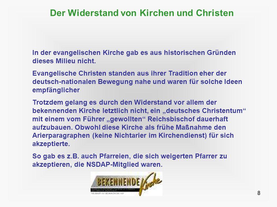 8 Der Widerstand von Kirchen und Christen In der evangelischen Kirche gab es aus historischen Gründen dieses Milieu nicht. Evangelische Christen stand