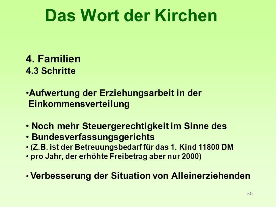 20 Das Wort der Kirchen 4. Familien 4.3 Schritte Aufwertung der Erziehungsarbeit in der Einkommensverteilung Noch mehr Steuergerechtigkeit im Sinne de