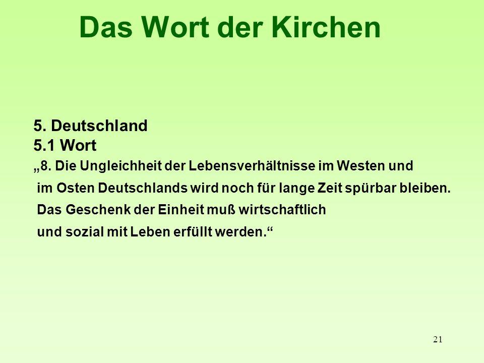 21 Das Wort der Kirchen 5. Deutschland 5.1 Wort 8. Die Ungleichheit der Lebensverhältnisse im Westen und im Osten Deutschlands wird noch für lange Zei