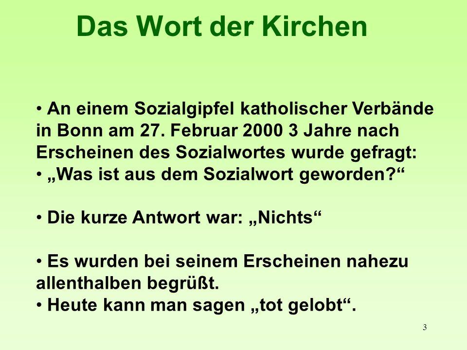 3 An einem Sozialgipfel katholischer Verbände in Bonn am 27. Februar 2000 3 Jahre nach Erscheinen des Sozialwortes wurde gefragt: Was ist aus dem Sozi