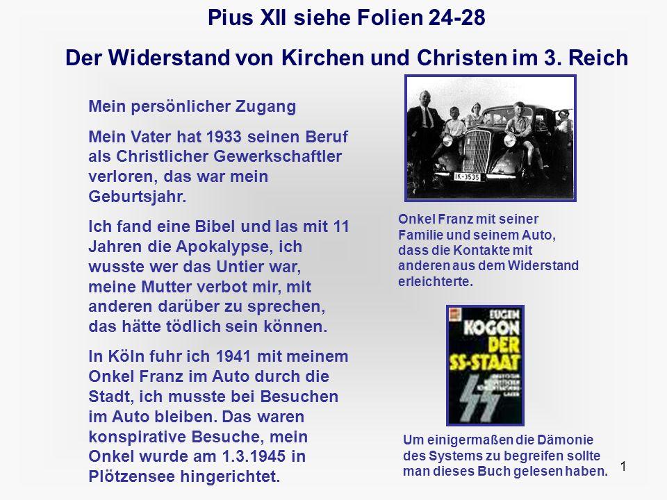 1 Pius XII siehe Folien 24-28 Der Widerstand von Kirchen und Christen im 3. Reich Mein persönlicher Zugang Mein Vater hat 1933 seinen Beruf als Christ