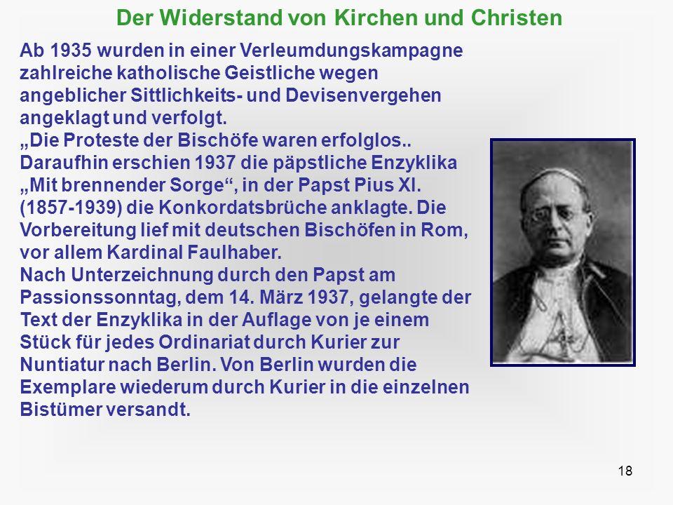 18 Der Widerstand von Kirchen und Christen Ab 1935 wurden in einer Verleumdungskampagne zahlreiche katholische Geistliche wegen angeblicher Sittlichke