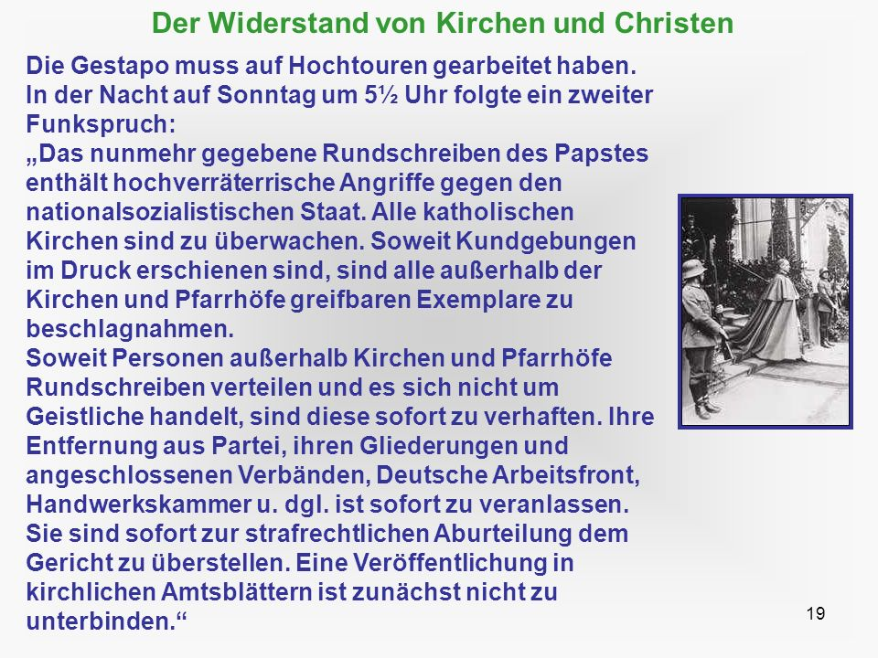19 Der Widerstand von Kirchen und Christen Die Gestapo muss auf Hochtouren gearbeitet haben. In der Nacht auf Sonntag um 5½ Uhr folgte ein zweiter Fun