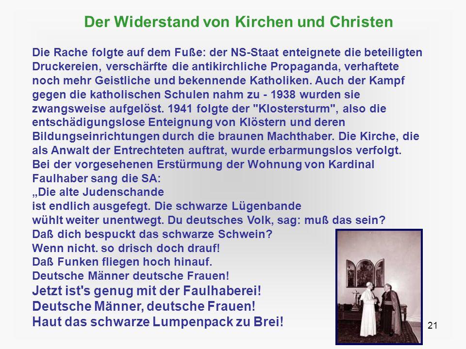 21 Der Widerstand von Kirchen und Christen Die Rache folgte auf dem Fuße: der NS-Staat enteignete die beteiligten Druckereien, verschärfte die antikir
