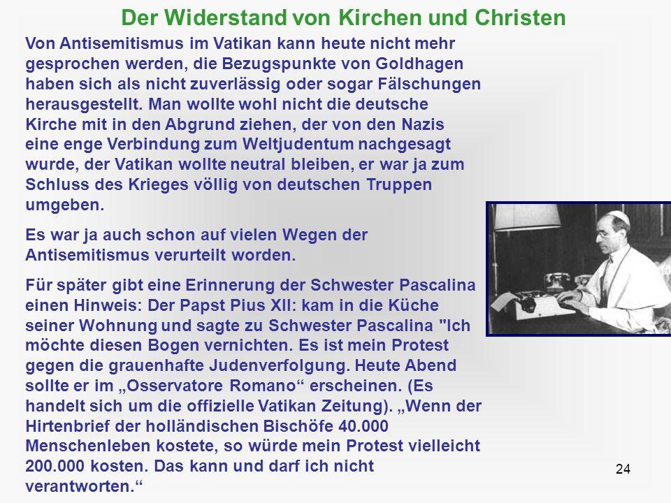 24 Der Widerstand von Kirchen und Christen Von Antisemitismus im Vatikan kann heute nicht mehr gesprochen werden, die Bezugspunkte von Goldhagen haben