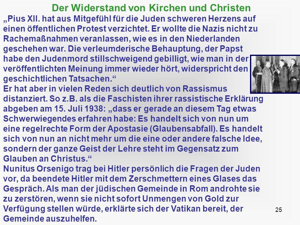 25 Der Widerstand von Kirchen und Christen Pius XII. hat aus Mitgefühl für die Juden schweren Herzens auf einen öffentlichen Protest verzichtet. Er wo