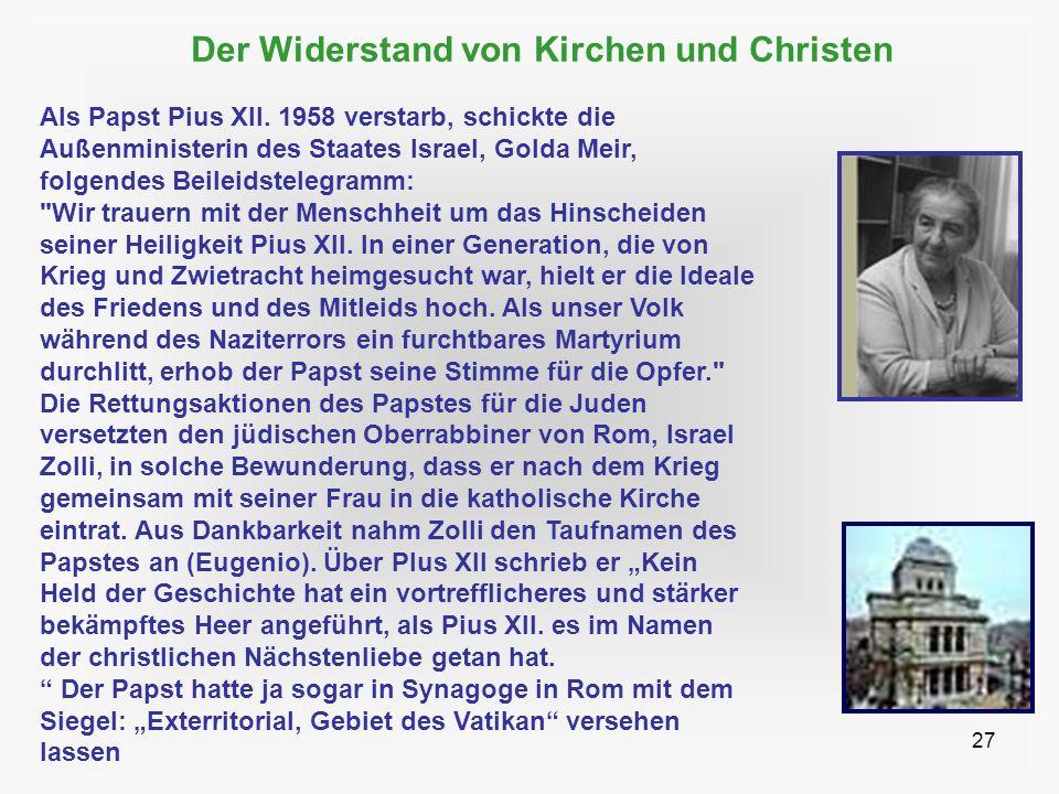 27 Der Widerstand von Kirchen und Christen Als Papst Pius XII. 1958 verstarb, schickte die Außenministerin des Staates Israel, Golda Meir, folgendes B