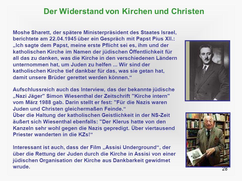 28 Der Widerstand von Kirchen und Christen Moshe Sharett, der spätere Ministerpräsident des Staates Israel, berichtete am 22.04.1945 über ein Gespräch