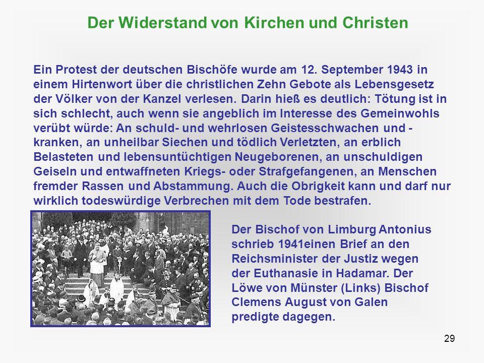29 Der Widerstand von Kirchen und Christen Ein Protest der deutschen Bischöfe wurde am 12. September 1943 in einem Hirtenwort über die christlichen Ze