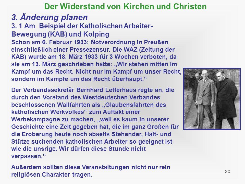 30 Der Widerstand von Kirchen und Christen 3. Änderung planen 3. 1 Am Beispiel der Katholischen Arbeiter- Bewegung (KAB) und Kolping Schon am 6. Febru