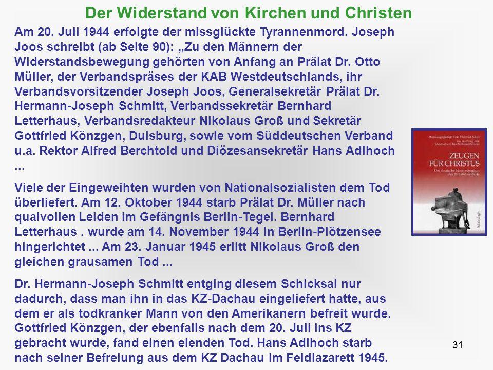 31 Der Widerstand von Kirchen und Christen Am 20. Juli 1944 erfolgte der missglückte Tyrannenmord. Joseph Joos schreibt (ab Seite 90): Zu den Männern