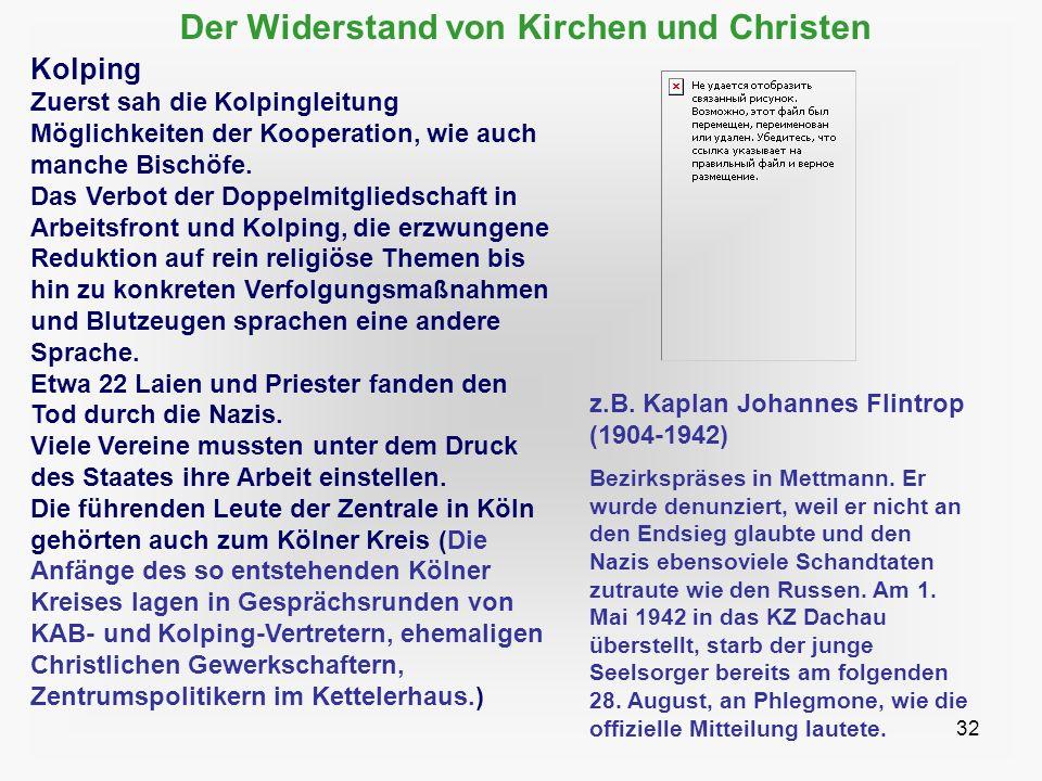 32 Der Widerstand von Kirchen und Christen Kolping Zuerst sah die Kolpingleitung Möglichkeiten der Kooperation, wie auch manche Bischöfe. Das Verbot d