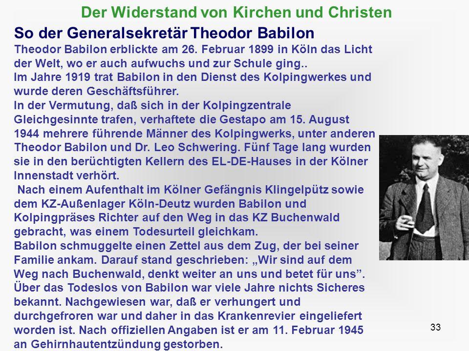 33 Der Widerstand von Kirchen und Christen So der Generalsekretär Theodor Babilon Theodor Babilon erblickte am 26. Februar 1899 in Köln das Licht der