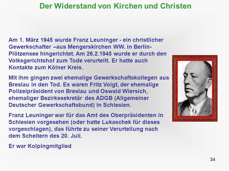 34 Der Widerstand von Kirchen und Christen Am 1. März 1945 wurde Franz Leuninger - ein christlicher Gewerkschafter –aus Mengerskirchen WW. in Berlin-