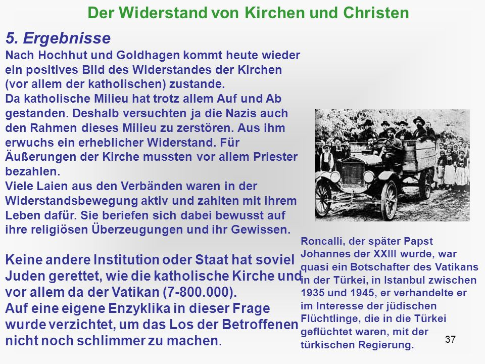 37 Der Widerstand von Kirchen und Christen 5. Ergebnisse Nach Hochhut und Goldhagen kommt heute wieder ein positives Bild des Widerstandes der Kirchen