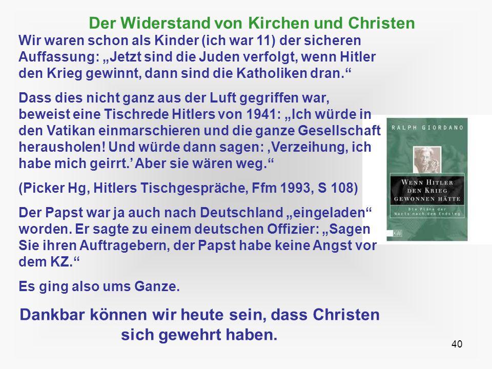 40 Der Widerstand von Kirchen und Christen Wir waren schon als Kinder (ich war 11) der sicheren Auffassung: Jetzt sind die Juden verfolgt, wenn Hitler