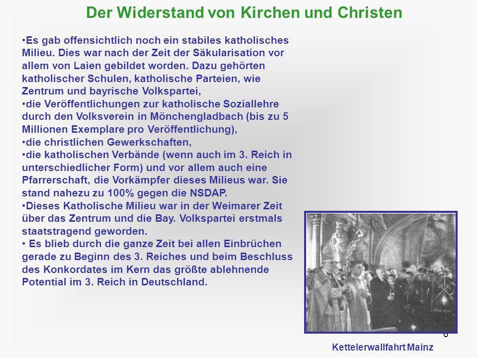 6 Der Widerstand von Kirchen und Christen Es gab offensichtlich noch ein stabiles katholisches Milieu. Dies war nach der Zeit der Säkularisation vor a