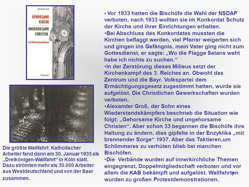 7 Vor 1933 hatten die Bischöfe die Wahl der NSDAP verboten, nach 1933 wollten sie im Konkordat Schutz der Kirche und ihrer Einrichtungen erhalten. Bei