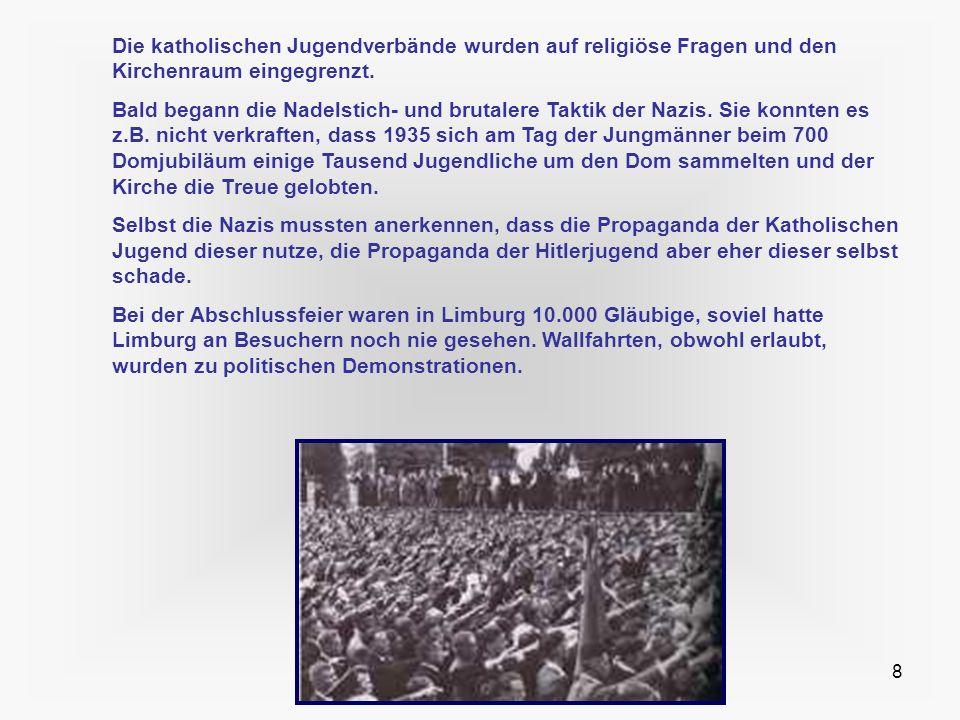 8 Die katholischen Jugendverbände wurden auf religiöse Fragen und den Kirchenraum eingegrenzt. Bald begann die Nadelstich- und brutalere Taktik der Na