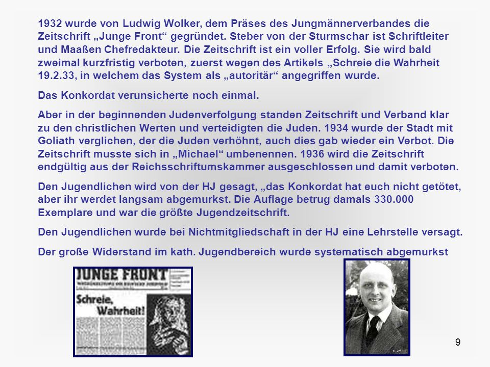9 1932 wurde von Ludwig Wolker, dem Präses des Jungmännerverbandes die Zeitschrift Junge Front gegründet. Steber von der Sturmschar ist Schriftleiter