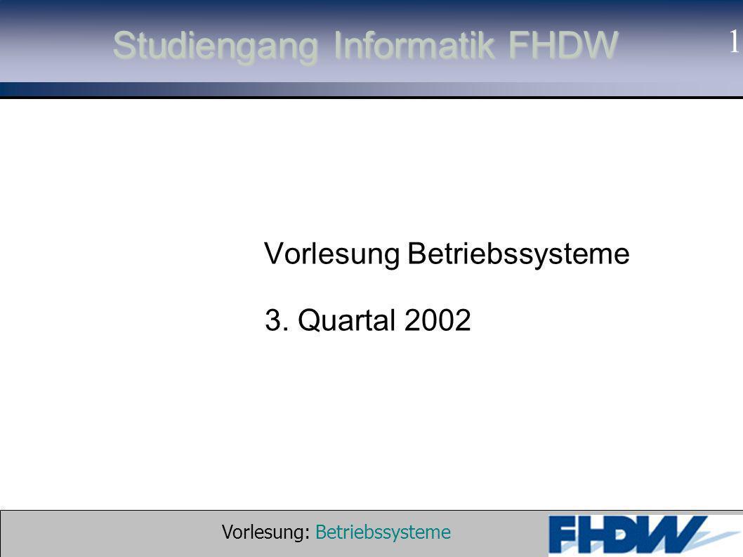 Vorlesung: Betriebssysteme © 2002 Prof. Dr. G. Hellberg 1 Studiengang Informatik FHDW Vorlesung Betriebssysteme 3. Quartal 2002