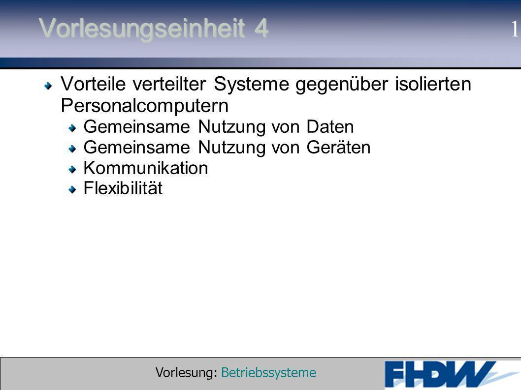 Vorlesung: Betriebssysteme © 2002 Prof. Dr. G. Hellberg 1 Vorlesungseinheit 4 Vorteile verteilter Systeme gegenüber isolierten Personalcomputern Gemei