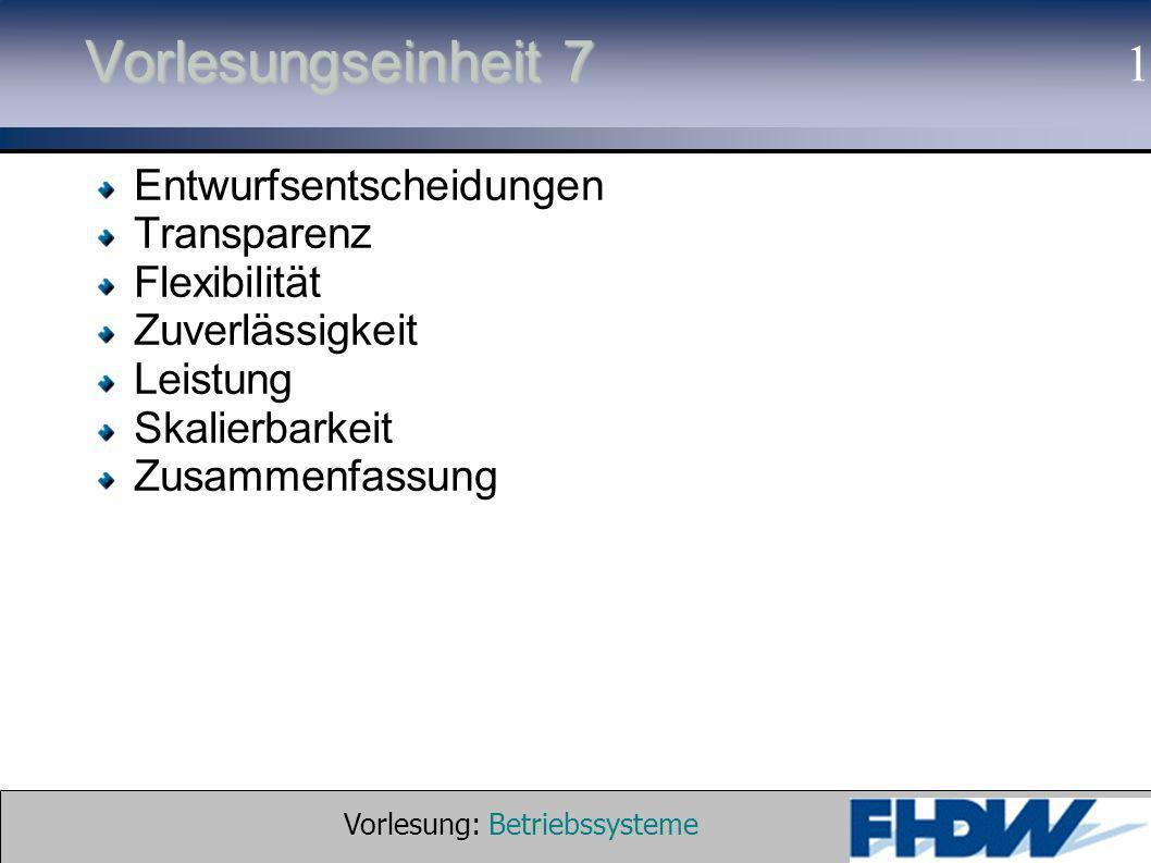 Vorlesung: Betriebssysteme © 2002 Prof. Dr. G. Hellberg 1 Vorlesungseinheit 7 Entwurfsentscheidungen Transparenz Flexibilität Zuverlässigkeit Leistung