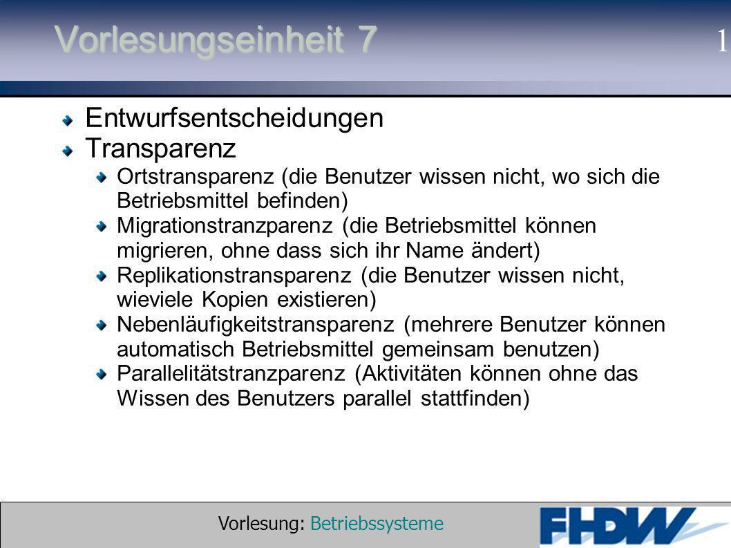 Vorlesung: Betriebssysteme © 2002 Prof. Dr. G. Hellberg 1 Vorlesungseinheit 7 Entwurfsentscheidungen Transparenz Ortstransparenz (die Benutzer wissen