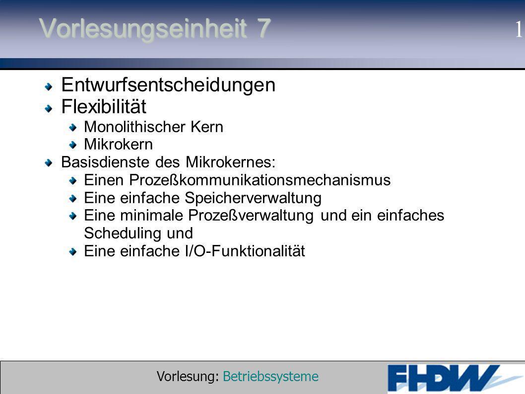 Vorlesung: Betriebssysteme © 2002 Prof. Dr. G. Hellberg 1 Vorlesungseinheit 7 Entwurfsentscheidungen Flexibilität Monolithischer Kern Mikrokern Basisd