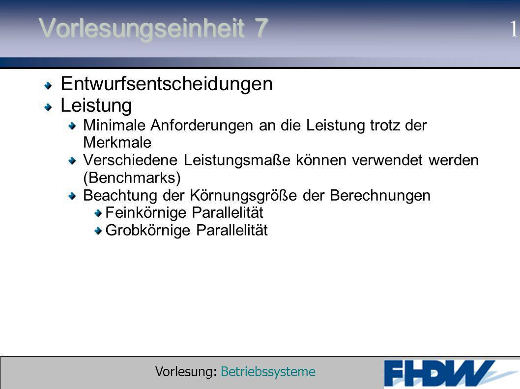 Vorlesung: Betriebssysteme © 2002 Prof. Dr. G. Hellberg 1 Vorlesungseinheit 7 Entwurfsentscheidungen Leistung Minimale Anforderungen an die Leistung t