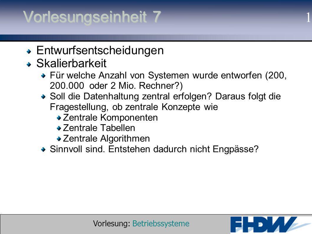 Vorlesung: Betriebssysteme © 2002 Prof. Dr. G. Hellberg 1 Vorlesungseinheit 7 Entwurfsentscheidungen Skalierbarkeit Für welche Anzahl von Systemen wur