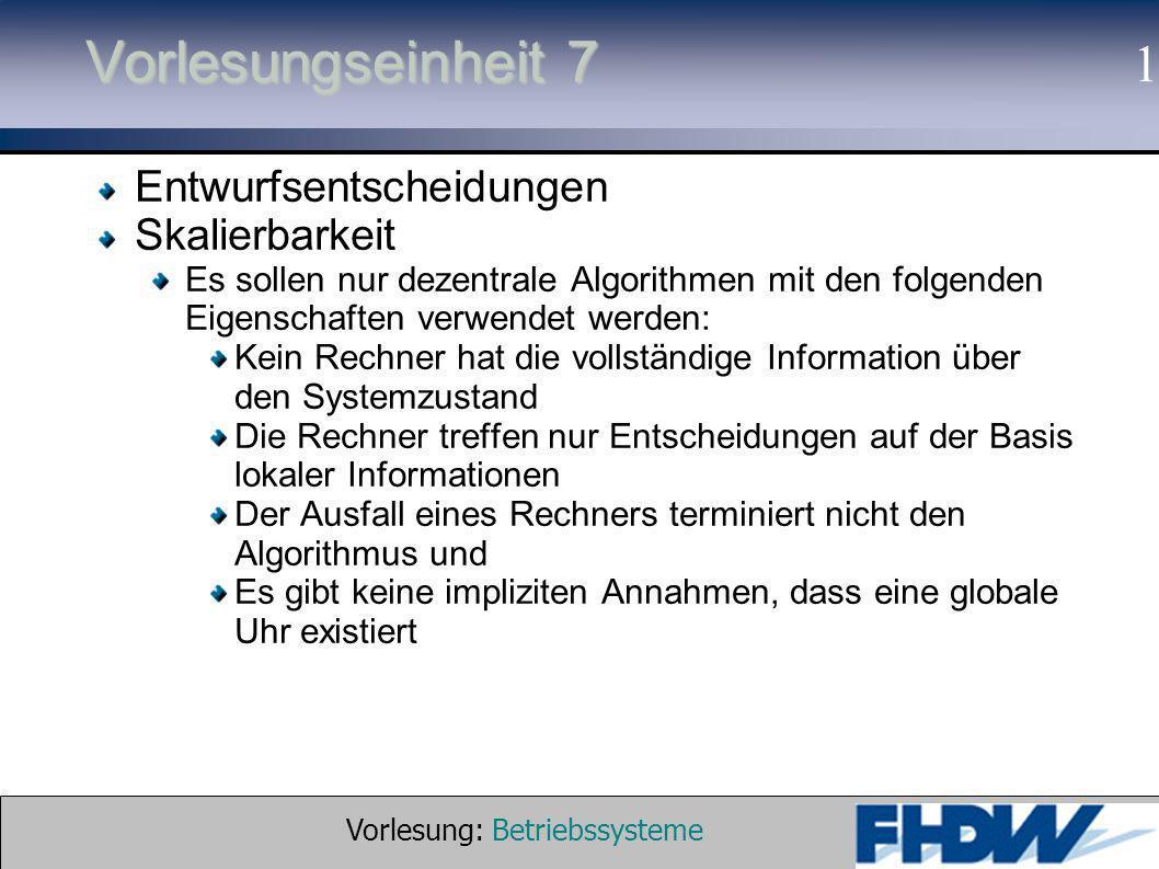 Vorlesung: Betriebssysteme © 2002 Prof. Dr. G. Hellberg 1 Vorlesungseinheit 7 Entwurfsentscheidungen Skalierbarkeit Es sollen nur dezentrale Algorithm
