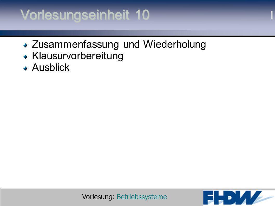 Vorlesung: Betriebssysteme © 2002 Prof. Dr. G. Hellberg 1 Vorlesungseinheit 10 Zusammenfassung und Wiederholung Klausurvorbereitung Ausblick